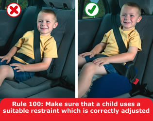 Make sure that a child uses a suitable restraint which is correctly adjusted